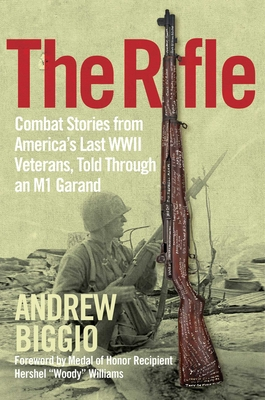 The Rifle: Combat Stories from America's Last WWII Veterans, Told Through an M1 Garand Cover Image
