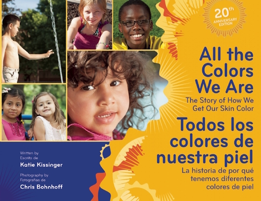 All the Colors We Are/Todos Los Colores de Nuestra Piel: The Story of How We Get Our Skin Color/La Historia de Por Qué Tenemos Diferentes Colores de P Cover Image