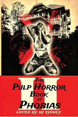 The Pulp Horror Book of Phobias, Vol II Cover Image
