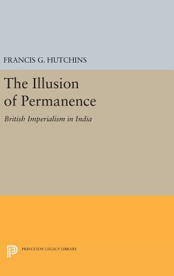 The Illusion of Permanence: British Imperialism in India (Princeton Legacy Library #1912) Cover Image