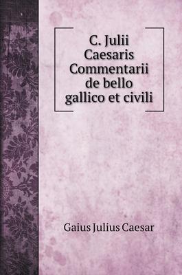 C. Julii Caesaris Commentarii de bello gallico et civili Cover Image