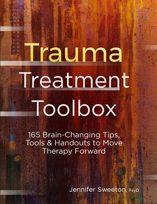 Trauma Treatment Toolbox: 165 Brain-Changing Tips, Tools & Handouts to Move Therapy Forward Cover Image