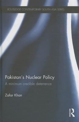 Pakistan's Nuclear Policy: A Minimum Credible Deterrence (Routledge Contemporary South Asia #84) Cover Image