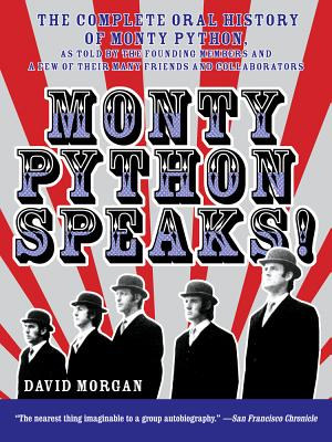 Monty Python Speaks!: The Complete Oral History of Monty Python, as Told by the Founding Members and a Few of Their Many Friends and Collaborators Cover Image