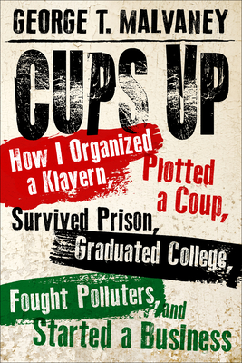Cups Up: How I Organized a Klavern, Plotted a Coup, Survived Prison, Graduated College, Fought Polluters, and Started a Busines (Willie Morris Books in Memoir and Biography) Cover Image
