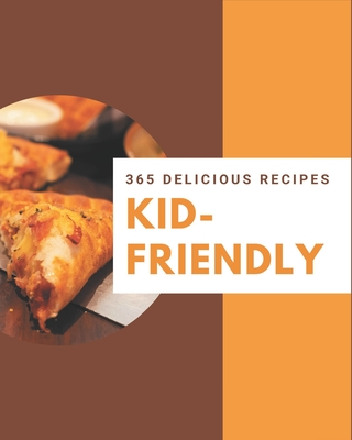 365 Delicious Kid-Friendly Recipes: A Highly Recommended Kid-Friendly Cookbook Cover Image