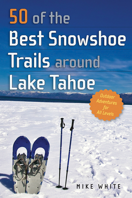 50 of the Best Snowshoe Trails Around Lake Tahoe Cover Image
