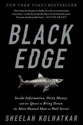 Black Edge: Inside Information, Dirty Money, and the Quest to Bring Down the Most Wanted Man on Wall Street Cover Image