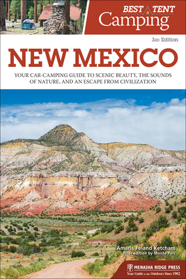 Best Tent Camping: New Mexico: Your Car-Camping Guide to Scenic Beauty, the Sounds of Nature, and an Escape from Civilization Cover Image