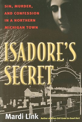 Isadore's Secret: Sin, Murder, and Confession in a Northern Michigan Town Cover Image