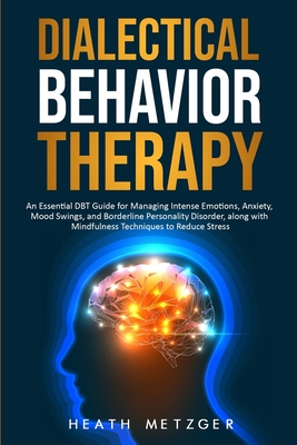 Dialectical Behavior Therapy: An Essential DBT Guide for Managing Intense Emotions, Anxiety, Mood Swings, and Borderline Personality Disorder, along Cover Image