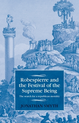 Robespierre and the Festival of the Supreme Being: The Search for a Republican Morality Cover Image