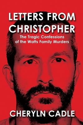 Letters from Christopher: The Tragic Confessions of the Watts Family Murders Cover Image