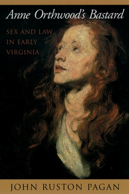 Anne Orthwood's Bastard: Sex and Law in Early Virginia Cover Image