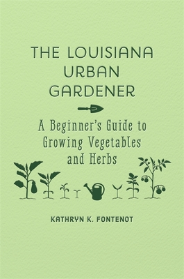 The Louisiana Urban Gardener: A Beginner's Guide to Growing Vegetables and Herbs Cover Image