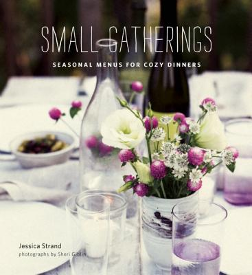 Small Gatherings: Seasonal Menus for Cozy Dinners Cover Image