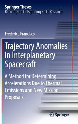 Trajectory Anomalies in Interplanetary Spacecraft: A Method for Determining Accelerations Due to Thermal Emissions and New Mission Proposals (Springer Theses) Cover Image