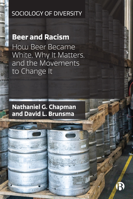 Beer and Racism: How Beer Became White, Why It Matters, and the Movements to Change It cover