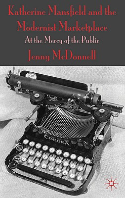 Katherine Mansfield and the Modernist Marketplace: At the Mercy of the Public Cover Image