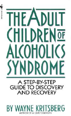 Adult Children of Alcoholics Syndrome: A Step By Step Guide To Discovery And Recovery Cover Image