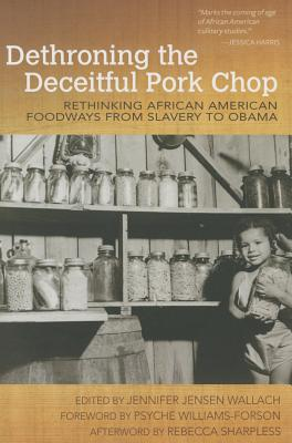 Dethroning the Deceitful Pork Chop: Rethinking African American Foodways from Slavery to Obama (Food and Foodways) Cover Image