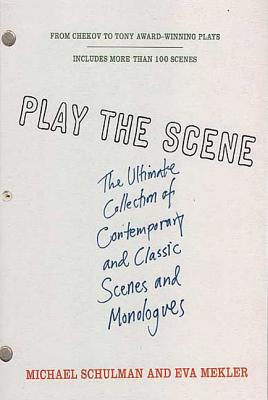 Play the Scene: The Ultimate Collection of Contemporary and Classic Scenes and Monologues Cover Image