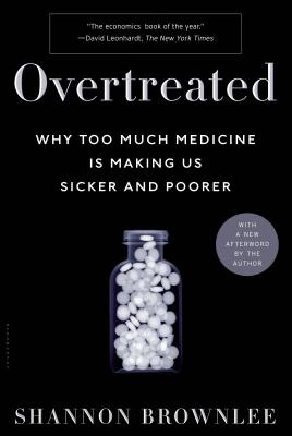Overtreated: Why Too Much Medicine Is Making Us Sicker and Poorer Cover Image