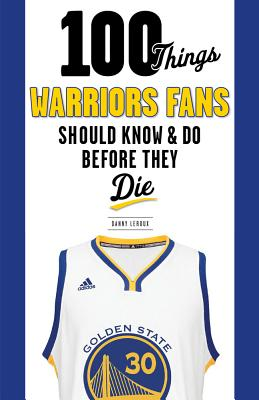 100 Things Warriors Fans Should Know & Do Before They Die (100 Things...Fans Should Know) Cover Image