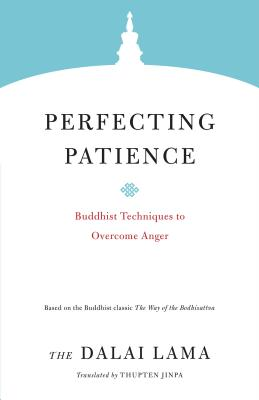 Perfecting Patience: Buddhist Techniques to Overcome Anger (Core Teachings of Dalai Lama #4) Cover Image