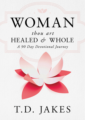 Woman, Thou Art Healed and Whole: A 90 Day Devotional Journey Cover Image