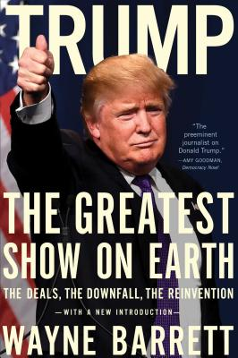 Trump: The Greatest Show on Earth: The Deals, the Downfall, and the Reinvention Cover Image