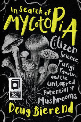In Search of Mycotopia: Citizen Science, Fungi Fanatics, and the Untapped Potential of Mushrooms Cover Image