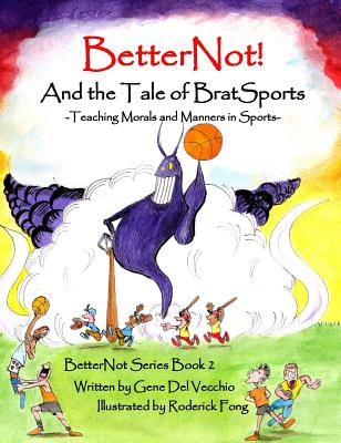 BetterNot! And the Tale of Brat Sports: Teaching Morals and Manners in Sports Cover Image