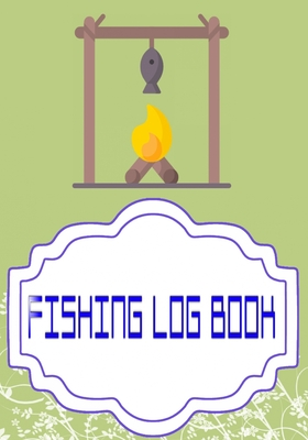 Fishing Logs: Printable Fishing Log Template Cover Matte Size 7 X 10 INCHES - Fisherman - Notes # Saltwater 110 Page Good Prints. Cover Image