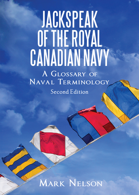 Jackspeak of the Royal Canadian Navy: A Glossary of Naval Terminology Cover Image