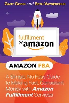 A Simple, No Fuss Guide to Making Fast, Consistent Money with Amazon Fulfillment Services cover