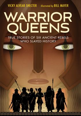Warrior Queens: True Stories of Six Ancient Rebels Who Slayed History Cover Image