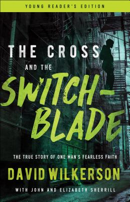 The Cross and the Switchblade: The True Story of One Man's Fearless Faith Cover Image