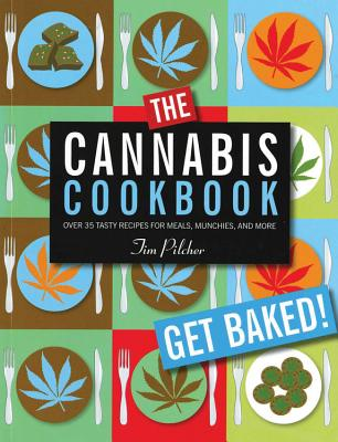 The Cannabis Cookbook: Over 35 Tasty Recipes for Meals, Munchies, and More Cover Image
