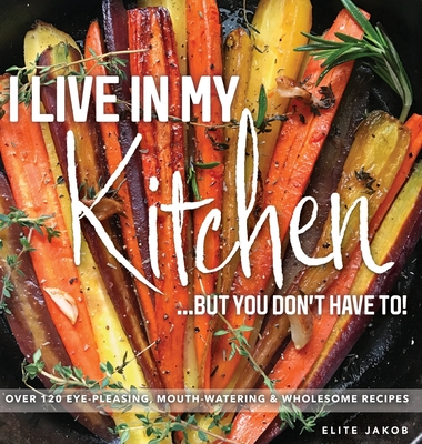 I Live in My Kitchen: But You Don't Have To! Cover Image