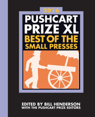 The Pushcart Prize XL: Best of the Small Presses 2016 Edition (The Pushcart Prize Anthologies #40) Cover Image