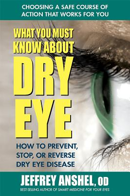 What You Must Know about Dry Eye: How to Prevent, Stop, or Reverse Dry Eye Disease Cover Image