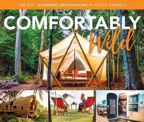 Comfortably Wild: The Best Glamping Destinations in North America Cover Image