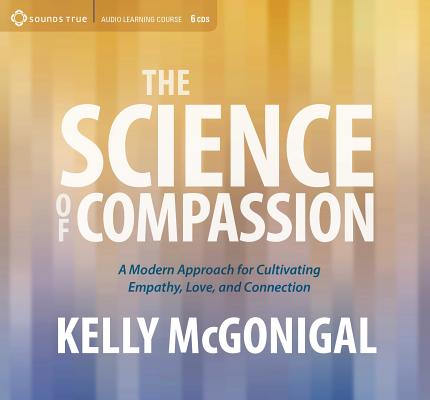The Science of Compassion: A Modern Approach for Cultivating Empathy, Love, and Connection Cover Image