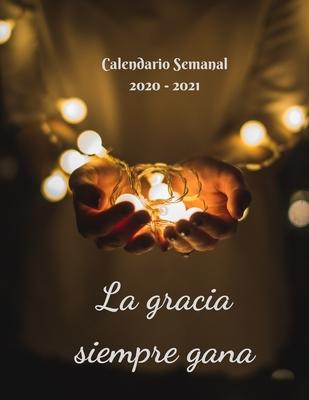 La gracia siempre gana: Calendario Semanal 2020 - 2021 - De Enero hasta Diciembre - Con Versos de la Biblia - Agenda Calendario Organizador Pl Cover Image