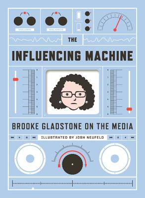 The Influencing Machine: Brooke Gladstone on the Media Cover Image