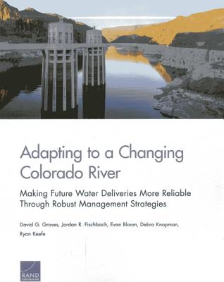 Adapting to a Changing Colorado River: Making Future Water Deliveries More Reliable Through Robust Management Strategies Cover Image