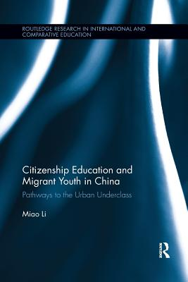 Citizenship Education and Migrant Youth in China: Pathways to the Urban Underclass (Routledge Research in International and Comparative Educatio) Cover Image