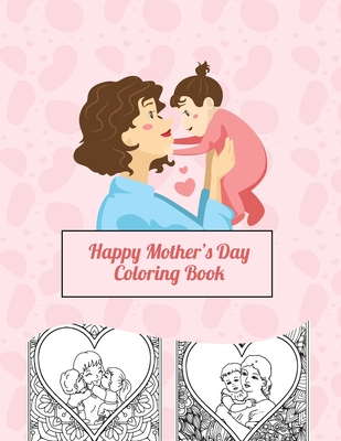 Happy Mother's Day Coloring Book: Coloring Book for Mothers and Children to Share the Love! Cover Image