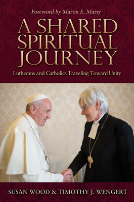 A Shared Spiritual Journey: Lutherans and Catholics Traveling Toward Unity Cover Image